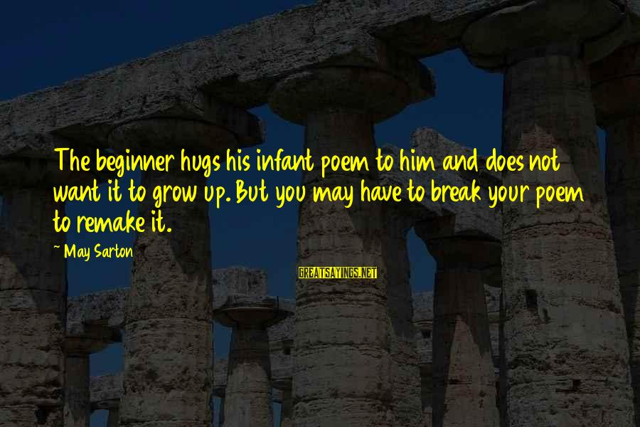 His Hugs Sayings By May Sarton: The beginner hugs his infant poem to him and does not want it to grow
