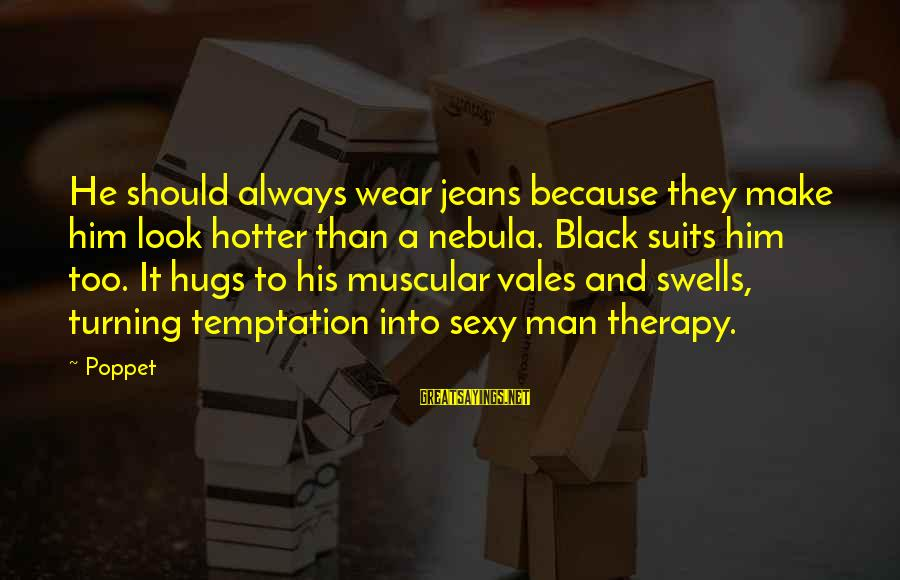 His Hugs Sayings By Poppet: He should always wear jeans because they make him look hotter than a nebula. Black