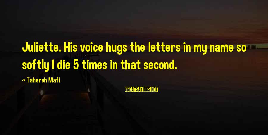 His Hugs Sayings By Tahereh Mafi: Juliette. His voice hugs the letters in my name so softly I die 5 times
