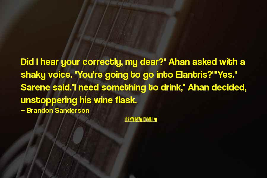 """His Voice Sayings By Brandon Sanderson: Did I hear your correctly, my dear?"""" Ahan asked with a shaky voice. """"You're going"""
