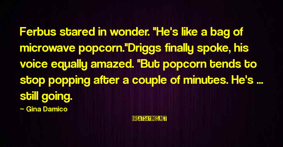 """His Voice Sayings By Gina Damico: Ferbus stared in wonder. """"He's like a bag of microwave popcorn.""""Driggs finally spoke, his voice"""