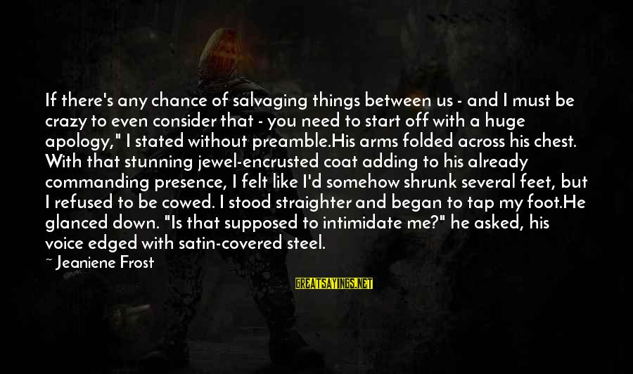His Voice Sayings By Jeaniene Frost: If there's any chance of salvaging things between us - and I must be crazy