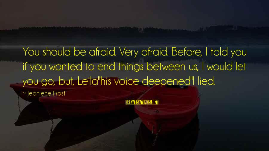His Voice Sayings By Jeaniene Frost: You should be afraid. Very afraid. Before, I told you if you wanted to end