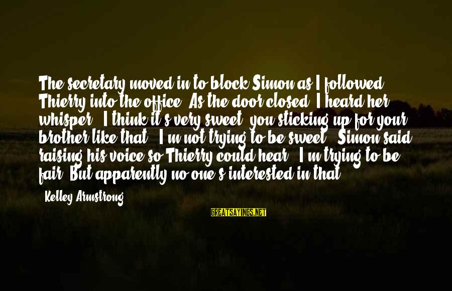 His Voice Sayings By Kelley Armstrong: The secretary moved in to block Simon as I followed Thierry into the office. As
