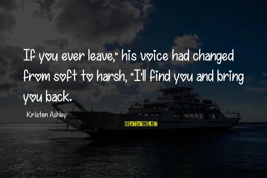 """His Voice Sayings By Kristen Ashley: If you ever leave,"""" his voice had changed from soft to harsh, """"I'll find you"""