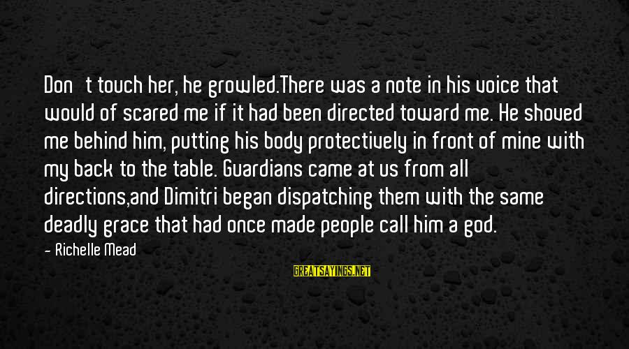 His Voice Sayings By Richelle Mead: Don't touch her, he growled.There was a note in his voice that would of scared