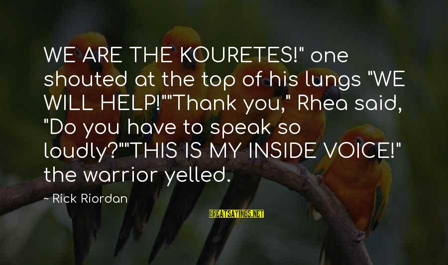 """His Voice Sayings By Rick Riordan: WE ARE THE KOURETES!"""" one shouted at the top of his lungs """"WE WILL HELP!""""""""Thank"""