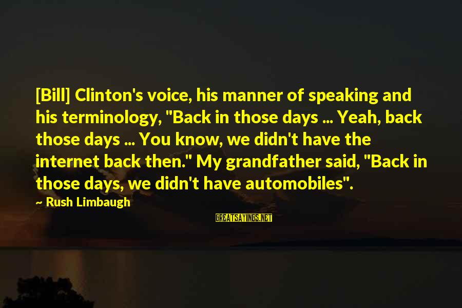 """His Voice Sayings By Rush Limbaugh: [Bill] Clinton's voice, his manner of speaking and his terminology, """"Back in those days ..."""
