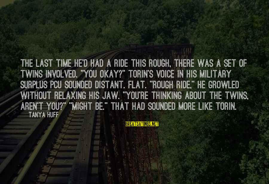 His Voice Sayings By Tanya Huff: The last time he'd had a ride this rough, there was a set of twins