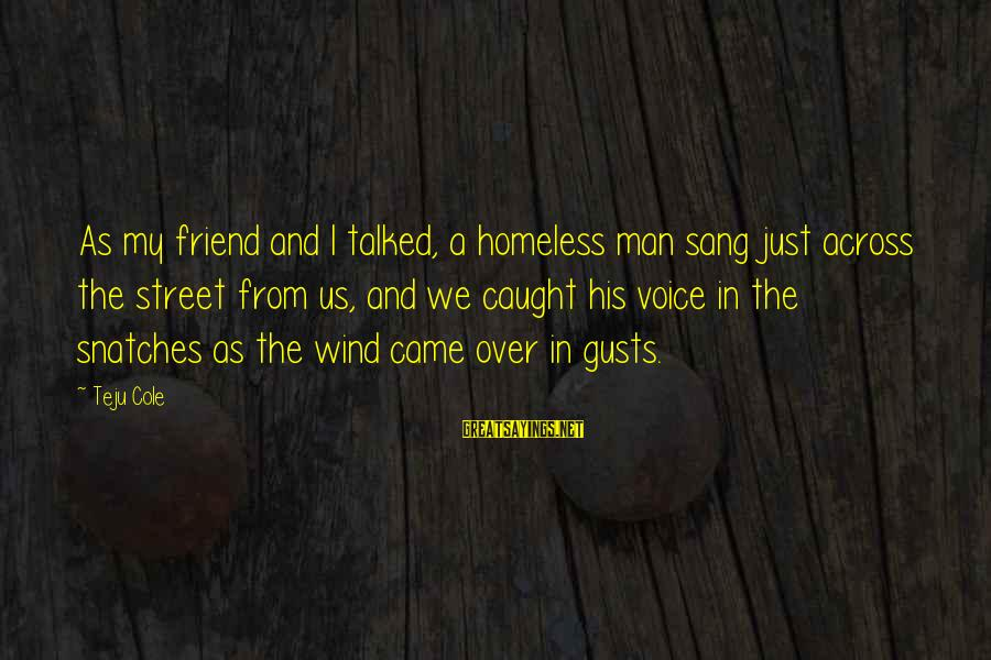 His Voice Sayings By Teju Cole: As my friend and I talked, a homeless man sang just across the street from