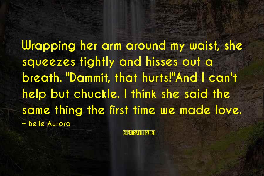 """Hisses Sayings By Belle Aurora: Wrapping her arm around my waist, she squeezes tightly and hisses out a breath. """"Dammit,"""