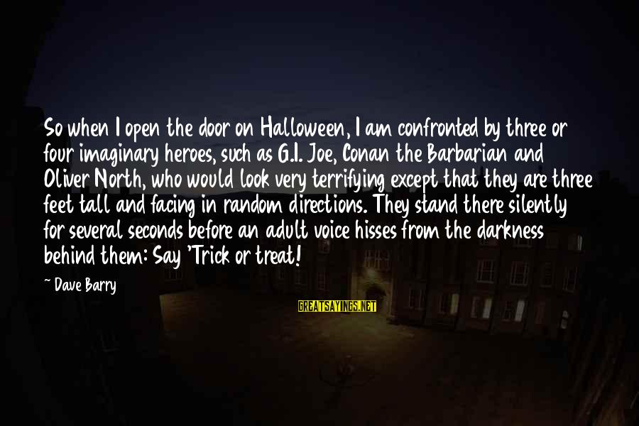 Hisses Sayings By Dave Barry: So when I open the door on Halloween, I am confronted by three or four