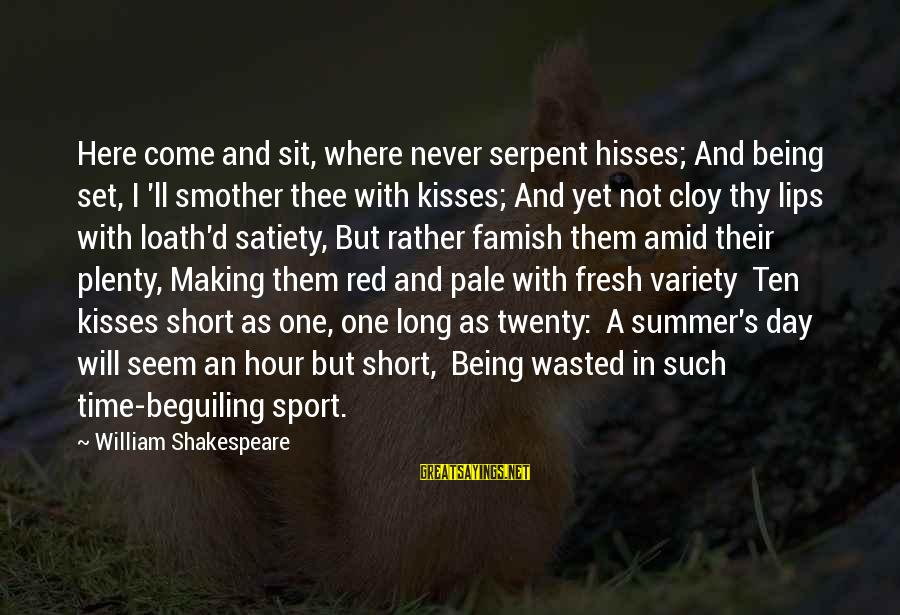 Hisses Sayings By William Shakespeare: Here come and sit, where never serpent hisses; And being set, I 'll smother thee