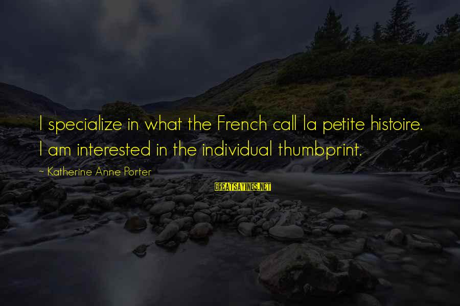 Histoire D'o Sayings By Katherine Anne Porter: I specialize in what the French call la petite histoire. I am interested in the