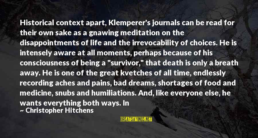Historical Moments Sayings By Christopher Hitchens: Historical context apart, Klemperer's journals can be read for their own sake as a gnawing