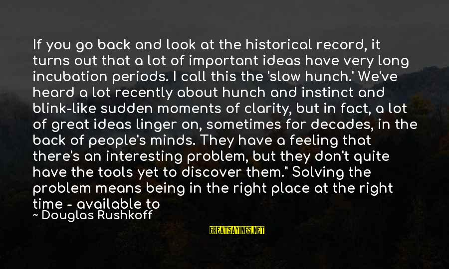 Historical Moments Sayings By Douglas Rushkoff: If you go back and look at the historical record, it turns out that a