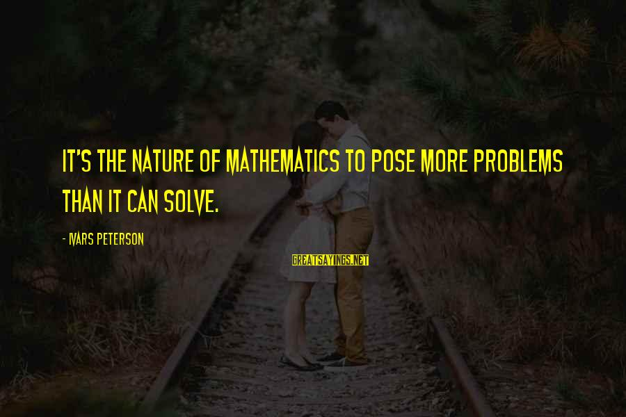 Historical Moments Sayings By Ivars Peterson: It's the nature of mathematics to pose more problems than it can solve.