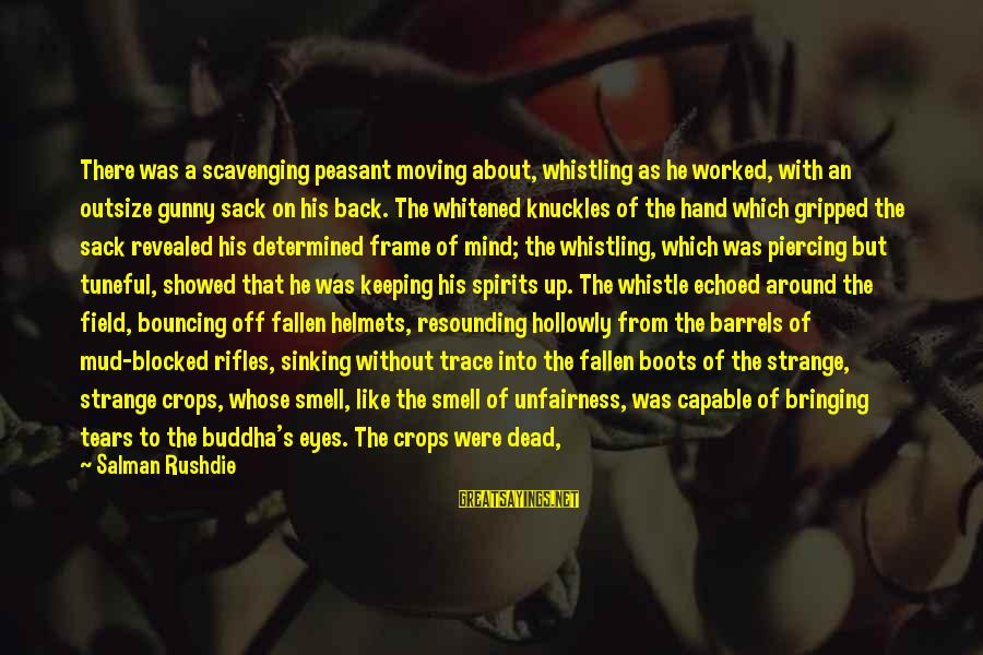 Hit The Sack Sayings By Salman Rushdie: There was a scavenging peasant moving about, whistling as he worked, with an outsize gunny