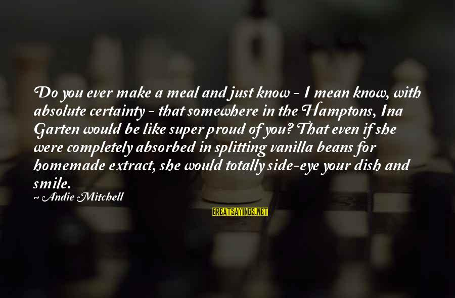 Hitchcock Movie Sayings By Andie Mitchell: Do you ever make a meal and just know - I mean know, with absolute