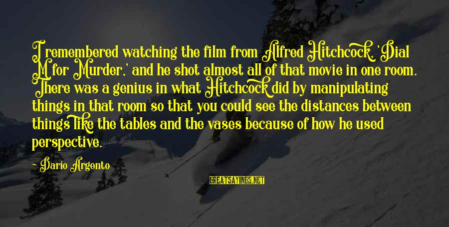 Hitchcock Movie Sayings By Dario Argento: I remembered watching the film from Alfred Hitchcock, 'Dial M for Murder,' and he shot