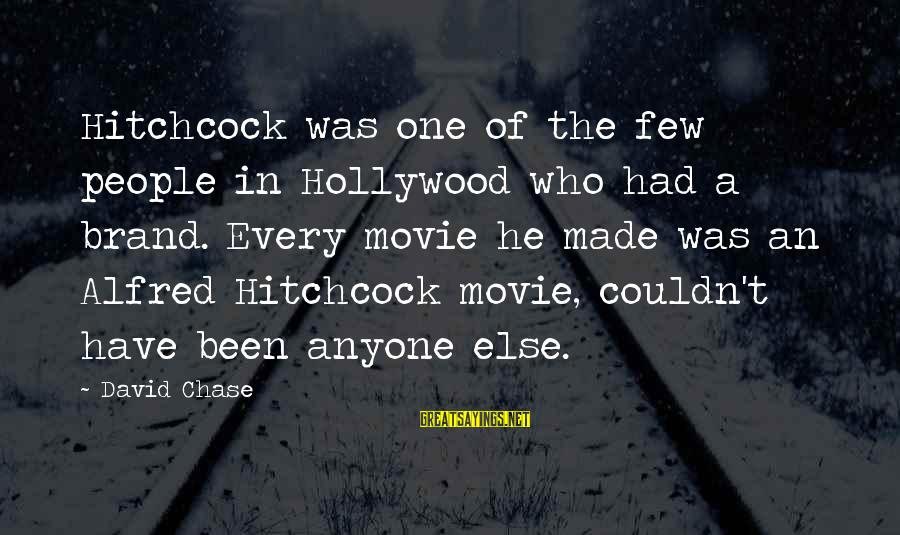 Hitchcock Movie Sayings By David Chase: Hitchcock was one of the few people in Hollywood who had a brand. Every movie