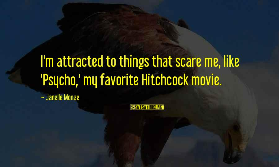 Hitchcock Movie Sayings By Janelle Monae: I'm attracted to things that scare me, like 'Psycho,' my favorite Hitchcock movie.