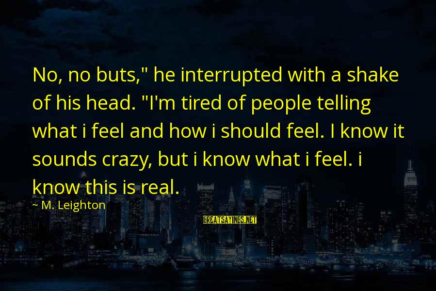 """Hitchcock Movie Sayings By M. Leighton: No, no buts,"""" he interrupted with a shake of his head. """"I'm tired of people"""