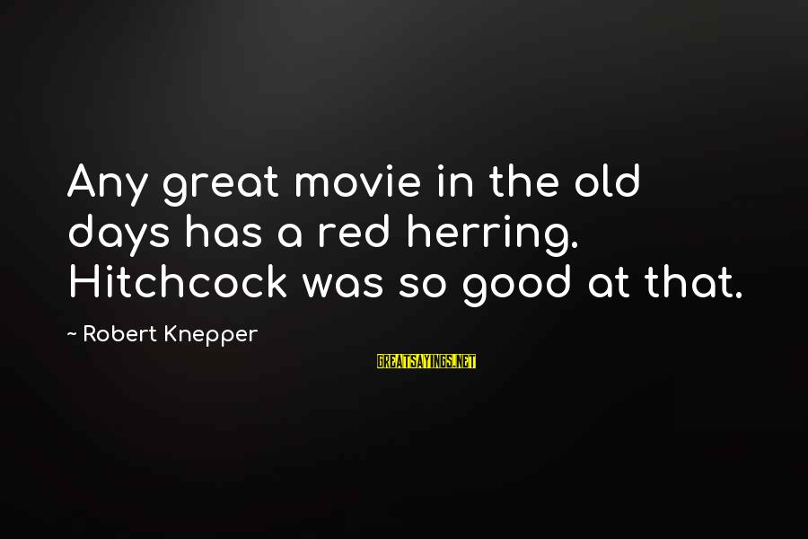 Hitchcock Movie Sayings By Robert Knepper: Any great movie in the old days has a red herring. Hitchcock was so good