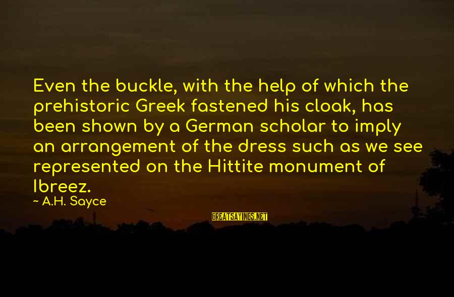 Hittite Sayings By A.H. Sayce: Even the buckle, with the help of which the prehistoric Greek fastened his cloak, has