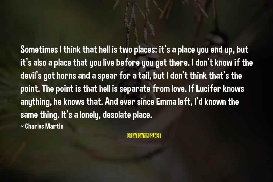 Hm Tomlinson Sayings By Charles Martin: Sometimes I think that hell is two places: it's a place you end up, but