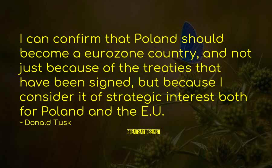 Hm Tomlinson Sayings By Donald Tusk: I can confirm that Poland should become a eurozone country, and not just because of