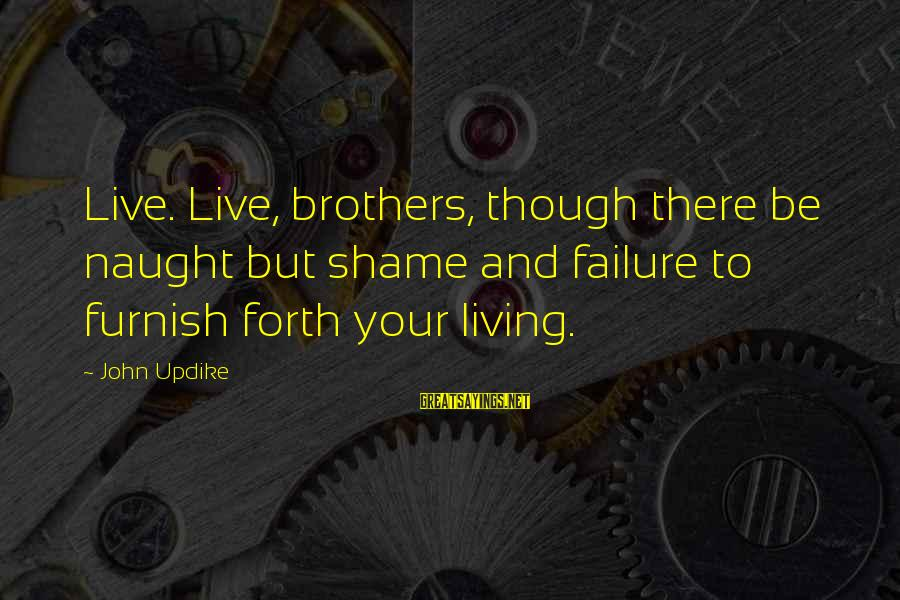 Hm Tomlinson Sayings By John Updike: Live. Live, brothers, though there be naught but shame and failure to furnish forth your