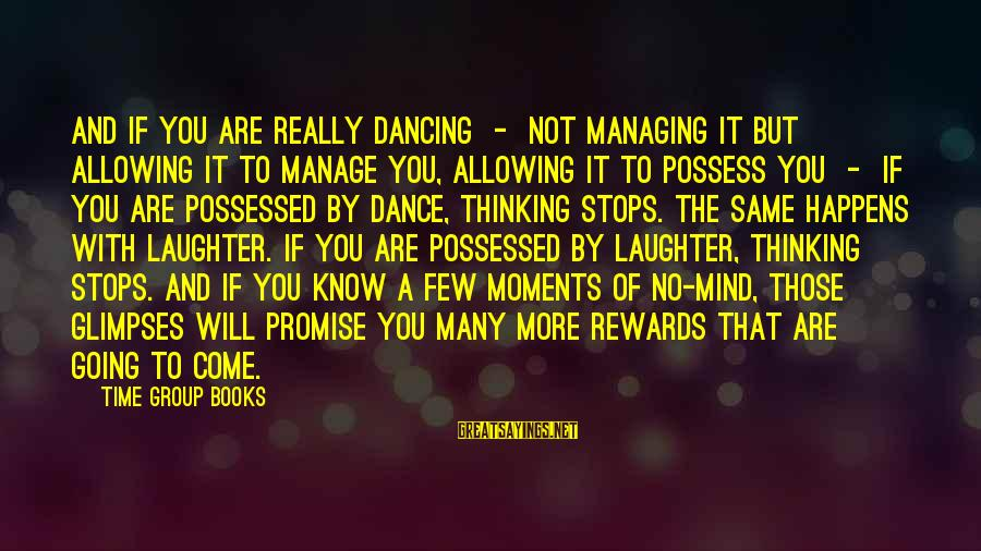Hm Tomlinson Sayings By Time Group Books: And if you are really dancing - not managing it but allowing it to manage