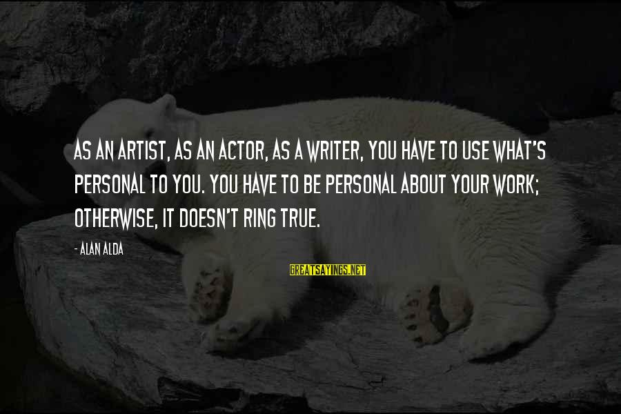 Hoar Frost Sayings By Alan Alda: As an artist, as an actor, as a writer, you have to use what's personal