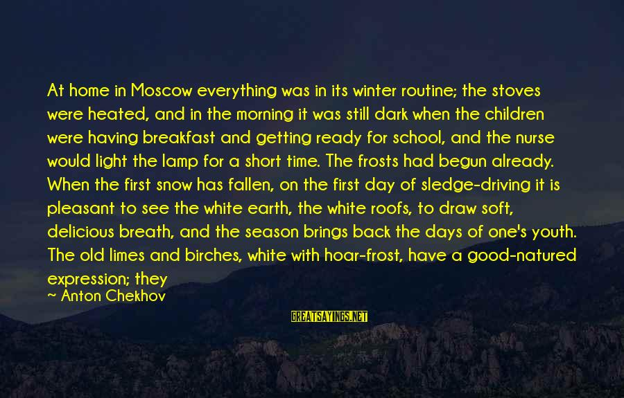 Hoar Frost Sayings By Anton Chekhov: At home in Moscow everything was in its winter routine; the stoves were heated, and