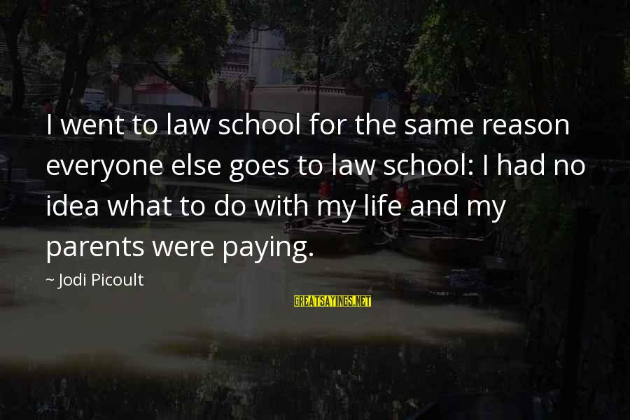 Hoar Frost Sayings By Jodi Picoult: I went to law school for the same reason everyone else goes to law school: