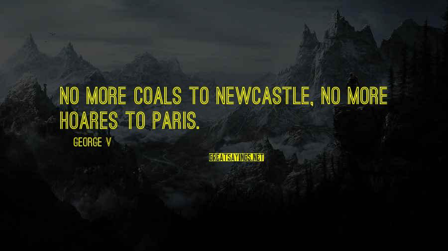 Hoares Sayings By George V: No more coals to Newcastle, no more Hoares to Paris.