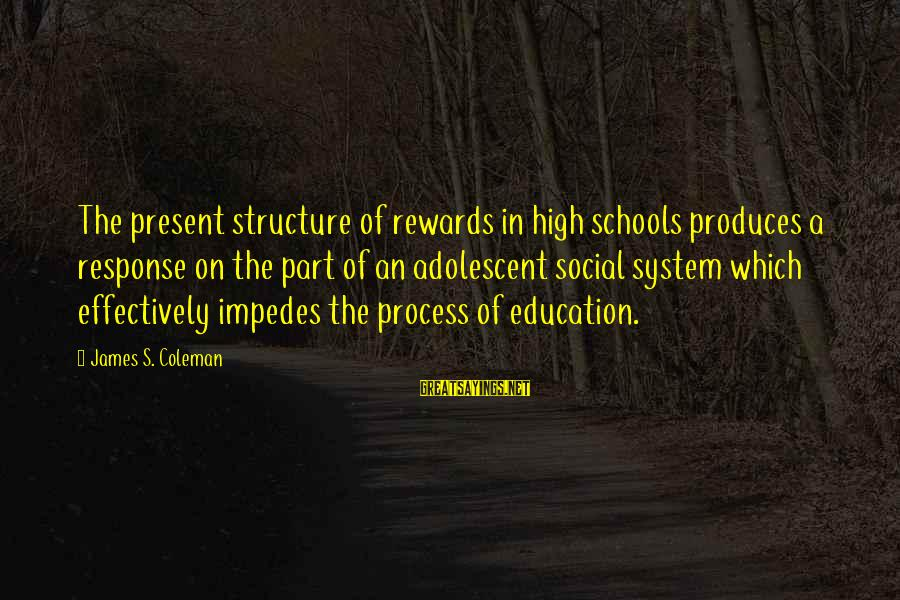 Hoes Aint Real Sayings By James S. Coleman: The present structure of rewards in high schools produces a response on the part of