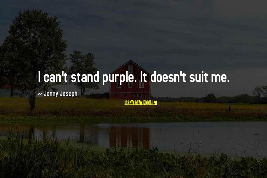Hoes Aint Real Sayings By Jenny Joseph: I can't stand purple. It doesn't suit me.