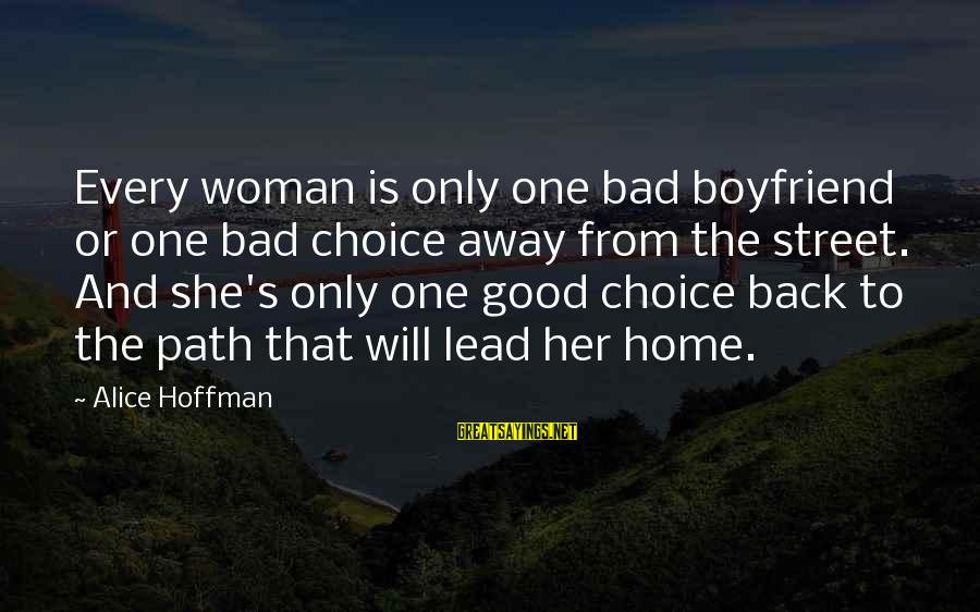 Hoffman's Sayings By Alice Hoffman: Every woman is only one bad boyfriend or one bad choice away from the street.
