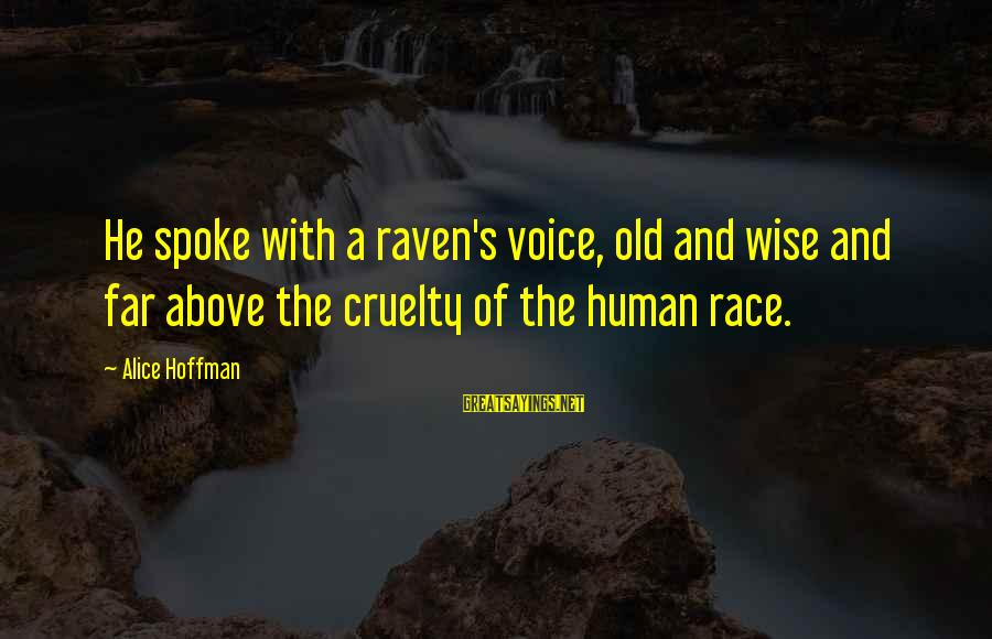 Hoffman's Sayings By Alice Hoffman: He spoke with a raven's voice, old and wise and far above the cruelty of