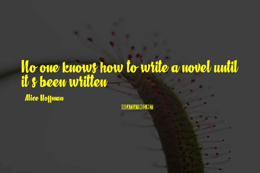 Hoffman's Sayings By Alice Hoffman: No one knows how to write a novel until it's been written.