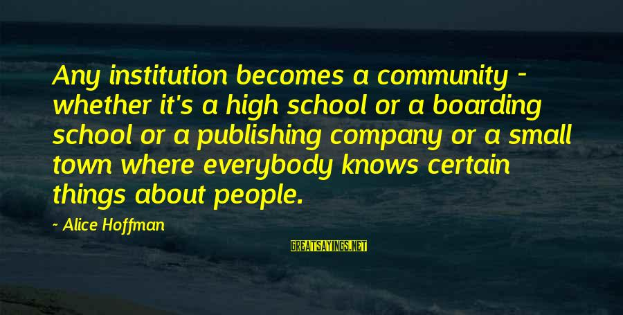 Hoffman's Sayings By Alice Hoffman: Any institution becomes a community - whether it's a high school or a boarding school
