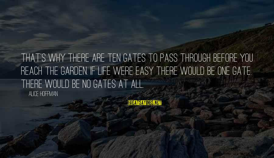 Hoffman's Sayings By Alice Hoffman: That's why there are ten gates to pass through before you reach the garden. If
