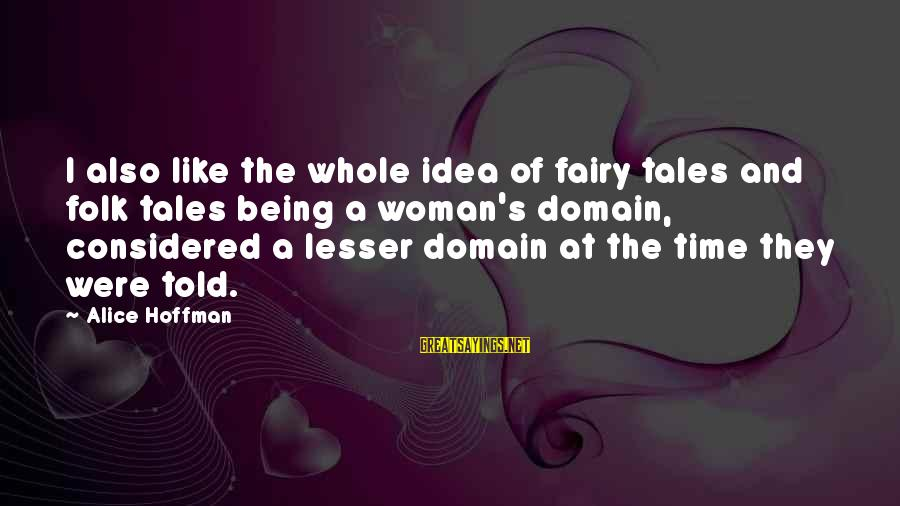 Hoffman's Sayings By Alice Hoffman: I also like the whole idea of fairy tales and folk tales being a woman's