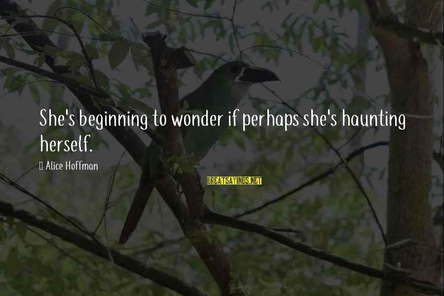 Hoffman's Sayings By Alice Hoffman: She's beginning to wonder if perhaps she's haunting herself.
