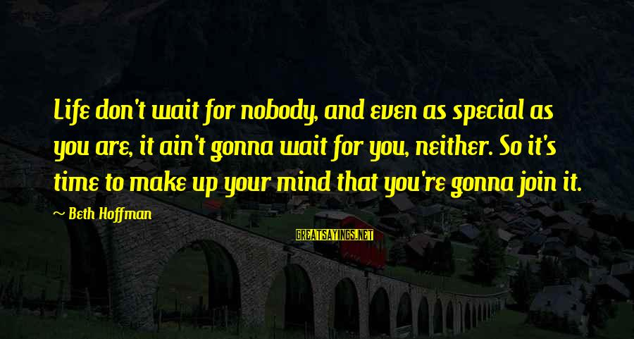 Hoffman's Sayings By Beth Hoffman: Life don't wait for nobody, and even as special as you are, it ain't gonna