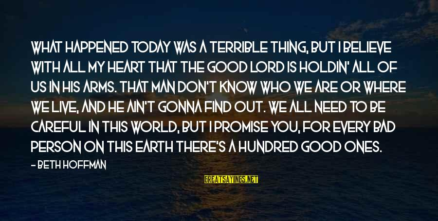 Hoffman's Sayings By Beth Hoffman: What happened today was a terrible thing, but I believe with all my heart that