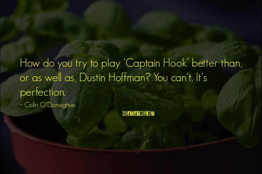 Hoffman's Sayings By Colin O'Donoghue: How do you try to play 'Captain Hook' better than, or as well as, Dustin