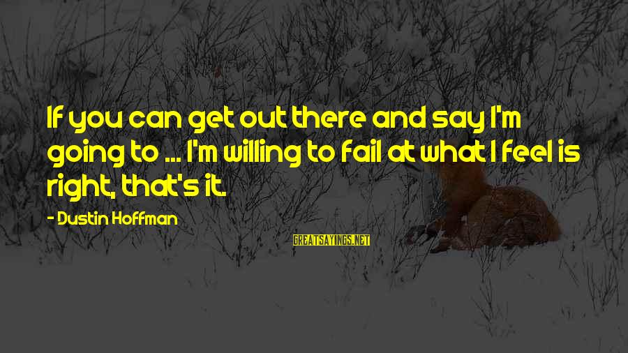 Hoffman's Sayings By Dustin Hoffman: If you can get out there and say I'm going to ... I'm willing to